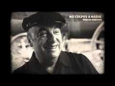 PABLO NERUDA - NO CULPES A NADIE - YouTube
