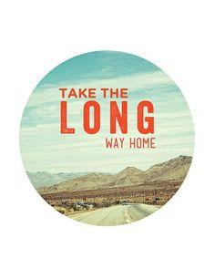 Take the long way home.