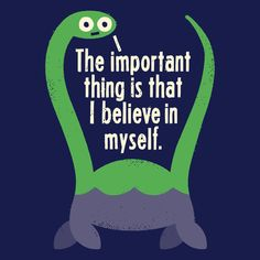 """The Important thing is that I believe in myself"" Loch Ness print by David Olenick  