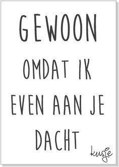 Love & hug Quotes : Gewoon omdat ik even aan je dacht. kusje - Quotes Sayings Hug Quotes, Words Quotes, Wise Words, Best Quotes, Funny Quotes, Sayings, Qoutes, Dutch Words, Dutch Quotes