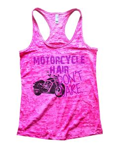 """""""Motorcycle Hair Dont Care""""í«ÌÎ_Great quality burnout tank top, our burnouts are the HIGHEST quality workout tanks on the market.í«ÌÎ_ Super lightweight around 3.3 ounces and very soft. They are all a"""