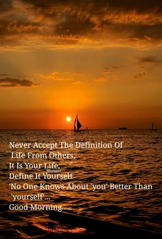 Never accept the definition of Life from others. Happy Good Morning Quotes, Morning Qoutes, Good Morning Inspirational Quotes, Morning Greetings Quotes, Good Night Quotes, Good Morning Good Night, Good Morning Wishes, Good Morning Images, Motivational Quotes