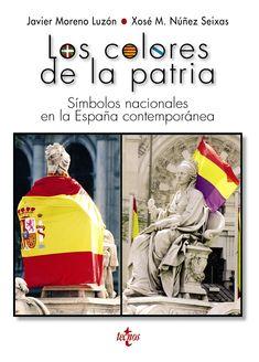 os colores de la patria : símbolos nacionales en la España contemporánea / Javier Moreno Luzón, Xosé M. Núñez Seixas Publication Madrid: Tecnos , 2017