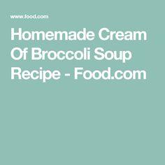 Homemade Cream Of Broccoli Soup Recipe - Food.com