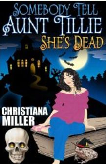 Somebody Tell Aunt Tillie She's Dead by Christina Miller 4.5 Stars 116 Reviews and Free on 4/23/2012
