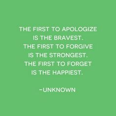 The first to apologize is the bravest. The first to forgive is the strongest. The first to forget is the happiest. #unknown #quotes