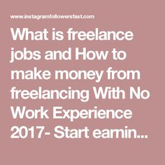 What is freelance jobs and How to make money from freelancing With No Work Experience 2017- Start earning today!