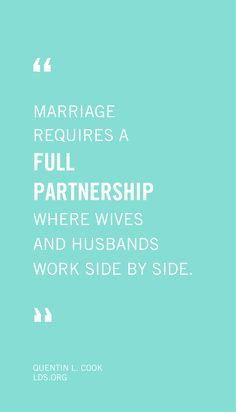 Marriage requires a full partnership where wives and husbands work side by side. —Quentin L. Cook #LDS