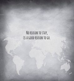 No reason to stay, is a good reason to go..