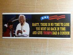 Give TRUMP's Dad a Condom - ANTI trump FUNNY POLITICAL BUMPER STICKER
