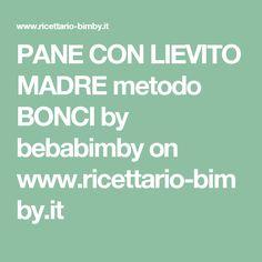PANE CON LIEVITO MADRE metodo BONCI by bebabimby on www.ricettario-bimby.it