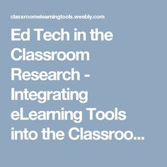 Ed Tech in the Classroom Research - Integrating eLearning Tools into the Classroom #edtech #eLearning