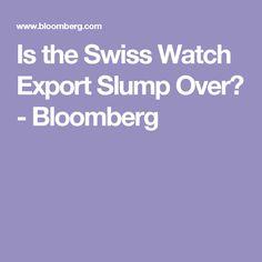 Is the Swiss Watch Export Slump Over? - Bloomberg