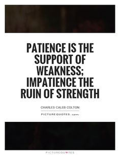 Image result for impatience quotes Impatience, Its Okay, Cards Against Humanity, Google Search, Quotes, Image, Its Ok, Quotations, Quote