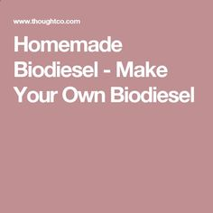 Homemade Biodiesel - Make Your Own Biodiesel