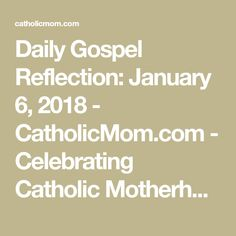 Join us as we reflect, ponder, and pray together inspired by today's Gospel. Today's Gospel, Daily Gospel, Gospel For Today, January 6, Catholic, Pray, Reflection, Meditation, Join