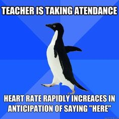 Socially Awkward Penguin. I DO THIS! Honestly, I have even practiced saying 'here' !