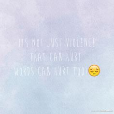 Some people think words can't hurt, but that isn't true at all