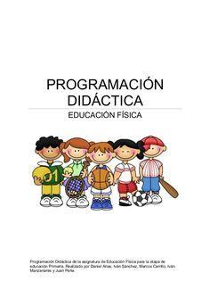 PROGRAMACIÓN DIDÁCTICA EDUCACIÓN FÍSICA Programación Didáctica de la asignatura de Educación Física para la etapa de educa...