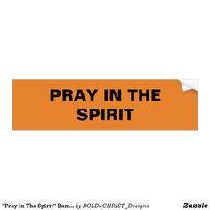"""Shop """"Pray In The Spirit"""" Bumper Sticker created by Personalize it with photos & text or purchase as is! Praying In The Spirit, Car Sit, Honor Roll, Bold Prints, Bumper Stickers, Holy Spirit, Slogan, Entertaining, Products"""
