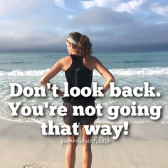 No turning back now! Once you start working on a new you, don't look back! You'll never be that person again!