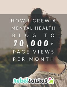 How I Grew a Mental Health Blog to 70,000+ Page Views Per Month: A very long guide to what I actually did to grow my mental health blog to more than 70,000 monthly page views by using blogging and Pinterest.
