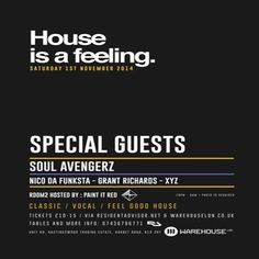House Is A Feeling - Launch Party with Soul Avengerz & Secret Guest at Warehouse LDN, 35 Harbet Road, London, N18 3HT, UK on November 01, 2014 to November 02, 2014 at 10:00 pm to 6:00 am.  Category: Nightlife  Price: Advanced Ticket £10  Artists: Special Guest, Soul Avengerz, Nico da Funksta, Grant Richards, XYZ, Paint It Red, Redmac Twins, Nik & Rodrigues, Jamie Hayhoe, ADMNTi, Ben Addison, Ben Kavanagh