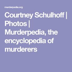 Courtney Schulhoff | Photos | Murderpedia, the encyclopedia of murderers