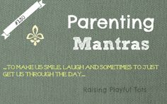 Parenting Mantras to keep us going when we need it