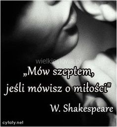 Mów szeptem... #Shakespeare-William,  #Miłość