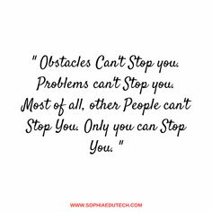 Obstacles Can't Stop you problems can't Stop you. most of all, other people can't Stop you. Other People, Quote Of The Day, Canning, Education, Quotes, Phrase Of The Day, Qoutes, Dating, Daily Quotes
