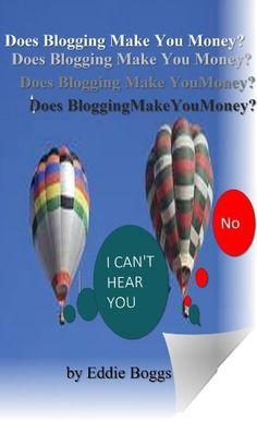 Does Blogging Make You Money? (1) by Eddie Boggs, http://www.amazon.com/dp/B00B7A165A/ref=cm_sw_r_pi_dp_oOzdrb1G1YXTW