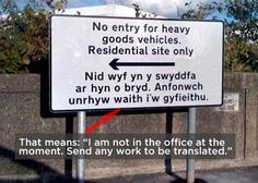 "all road signs must be bilingual, with both English and Welsh. But nobody was in at the Welsh office so in Welsh this reads: ""I am not in the office at the moment. Send any work to be translated"". Welsh Phrases, Welsh Words, All Road Signs, Funny Road Signs, Welsh Language, British Sign Language, Second Language, Welsh Translation, Out Of Office Message"