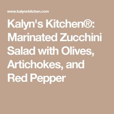 Kalyn's Kitchen®: Marinated Zucchini Salad with Olives, Artichokes, and Red Pepper