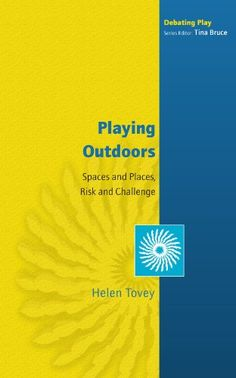 Purchase a book  on Playing Outdoors: Spaces and Places, Risks and Challenge