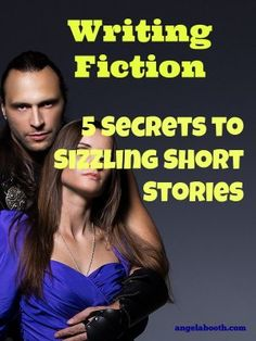 Writing Fiction: 5 Secrets to Sizzling Short Stories