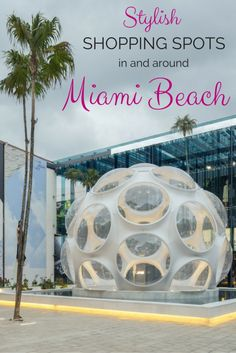The most stylish shopping spots in and around Miami Beach, Florida (and where to spot Kardashians!) | Fashion | Style | Travel