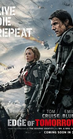 Directed by Doug Liman.  With Tom Cruise, Emily Blunt, Bill Paxton, Brendan Gleeson. A military officer is brought into an alien war against an extraterrestrial enemy who can reset the day and know the future. When this officer is enabled with the same power, he teams up with a Special Forces warrior to try and end the war.