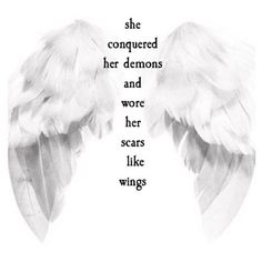 She conquered her demons and wore her scars like wings...