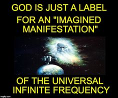 "There Is No True Universal Personified Manifestation Of An Earthly ""GOD"".."