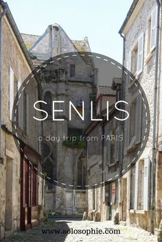SENLIS: THE PERFECT DAY TRIP FROM PARIS   solosophie
