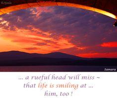 ... a rueful head will miss ~ that #life_is_smiling at ... him, too ! ( #Samara )