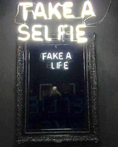 Take a Selfie // Fake a Life // Neon // Quotes