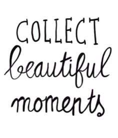 Repinned: Collect beautiful moments. #FindYourYes #Kohls #quote