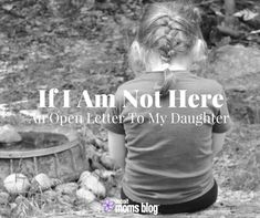 If life happens and I am not here, Daughter, here's what I hope you will still know and learn. Important life lessons from Mother to Daughter.