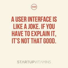 A user interface is like a joke. If you have to explain it, it's not that good.Google+ | Dribbble | Behance | Twitter | http://ramotion.com