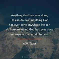 "A.W. Tozer Wow. To believe this in our hearts instead of ""knowing"" in our…"