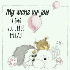 My wens vir jou 'n dag vol liefde en lag Good Morning Messages, Good Morning Wishes, Lekker Dag, Afrikaanse Quotes, Goeie More, Wisdom Quotes, Bible, Teddy Bear, Words