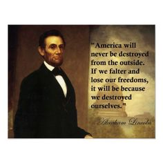 "Abraham Lincoln Quote ""America will never be..."" Posters"