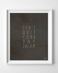 'Don't Quit Your Day Dream' Print
